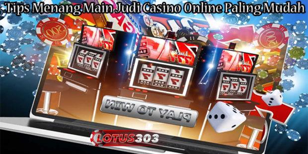 Tips Menang Main Judi Casino Online Paling Mudah